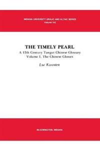 The Timely Pearl: A 12th Century Tangut-Chinese Glossary, Volume 1: The Chinese Glosses