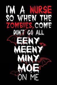 I'm a Nurse So When the Zombies Come Don't Go All Eeny Meeny Miny Moe on Me: Journal to Write In, 6 X 9, 108 Pages