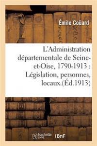 L'Administration Departementale de Seine-Et-Oise, 1790-1913: Legislation, Personnes, Locaux.