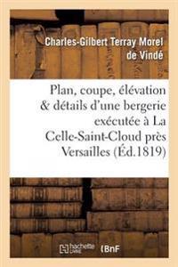 Plan, Coupe, �l�vation Et D�tails d'Une Bergerie Ex�cut�e � La Celle-Saint-Cloud Pr�s Versaille