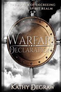 Warfare Declarations: The Power of Decreeing Into the Spirit Realm