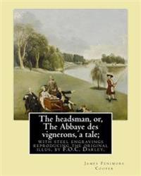 The Headsman, Or, the Abbaye Des Vignerons, a Tale; With Steel Engravings Reproducing the Original Illus. by F.O.C. Darley. by: J. Fenimore Cooper: No