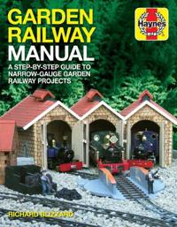 Garden railway manual - a step-by-step guide to narrow-guage garden railwa