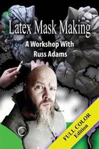 Latex Mask Making (Color Version): A Workshop with Russ Adams