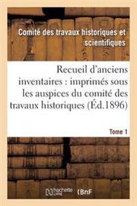 Recueil D'Anciens Inventaires: Imprimes Sous Les Auspices Du Comite Des Travaux Tome 1