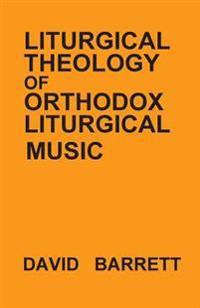 Liturgical Theology of Orthodox Liturgical Music