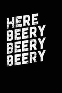 Here Beery Beery Beery Beery: Journals to Write In, 6 X 9, 108 Pages