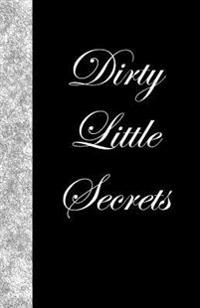 Dirty Little Secrets: Lined Journal, 108 Pages