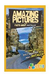 Amazing Pictures and Facts about Antalya: The Most Amazing Fact Book for Kids about Antalya