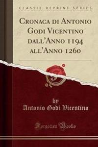 Cronaca Di Antonio Godi Vicentino Dall'anno 1194 All'anno 1260 (Classic Reprint)