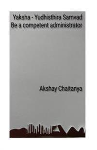 Yaksha - Yudhisthira Samvad: Be a Competent Administrator