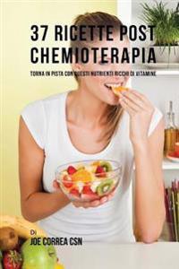 37 Ricette Post Chemioterapia: Torna in Pista Con Questi Nutrienti Ricchi Di Vitamine