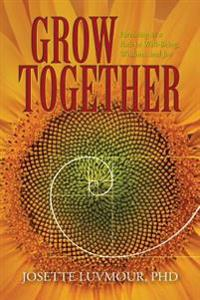 Grow Together: Parenting as a Path to Well-Being, Wisdom, and Joy (Mom's Choice Gold Award Recipient)