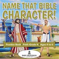 Name That Bible Character! Practice Book   PreK-Grade K - Ages 4 to 6