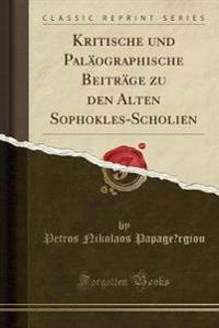 Kritische Und Palaographische Beitrage Zu Den Alten Sophokles-Scholien (Classic Reprint)