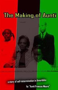 The Making of Aunti: The Early Years of a 61 Year Struggle of Frances Moore's Life in Amerkkka . a Story of Self-Hatred to Self-Love