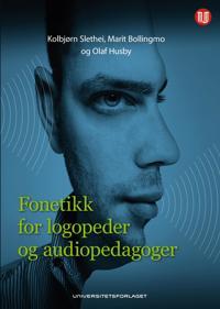 Fonetikk for logopeder og audiopedagoger - Kolbjørn Slethei, Marit Bollingmo, Olaf Husby | Ridgeroadrun.org