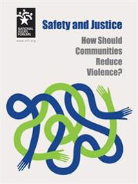 Safety and Justice: How Should Communities Reduce Violence?