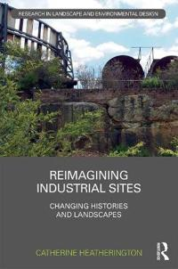 Reimagining Industrial Sites: Changing Histories and Landscapes