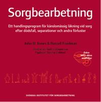 Sorgbearbetning : ett handlingsprogram för känslomässig läkning vid sorg efter dödsfall, separationer och andra förluster