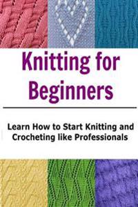 Knitting for Beginners: Learn How to Start Knitting and Crocheting Like Profes