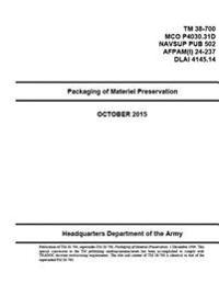 TM 38-700mco P4030.31d Navsup Pub 502 Afpam(i) 24-237dlai 4145.14 Packaging of Materiel Preservation October 2015