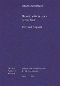 Johann Cruger: Edition Und Dokumentation Der Werkgeschichte: Bd. I/3: Johann Habermann: Gebatbuchlein. Berlin (1661). Text Und Appara