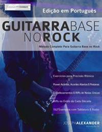 Guitarra Base No Rock: Metodo Completo Para Guitarra Base No Rock