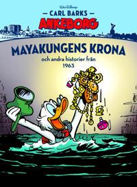 Carl Barks Ankeborg. Myakungens krona och andra historier från1963