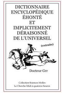 Dictionnaire Encyclop�dique �hont� Et Implicitement D�raisonn� de l'Universel