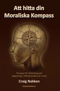 Att hitta din moraliska kompass : principer för förändring och vägledning i tillfrisknandet och i livet