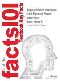 Studyguide for an Introduction to Six SIGMA and Process Improvement by Evans, James R., ISBN 9781133604587