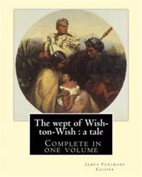 The Wept of Wish-Ton-Wish: A Tale. By: J. Fenimore Cooper: Novel ( Complete in One Volume )