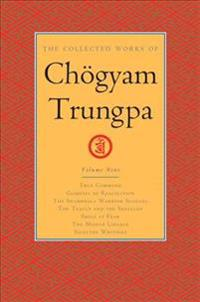 The Collected Works of Chögyam Trungpa, Volume 9: True Command - Glimpses of Realization - Shambhala Warrior Slogans - The Teacup and the Skullcup - S