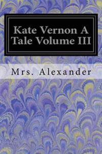 Kate Vernon a Tale Volume III