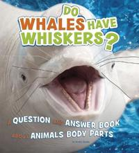 Do whales have whiskers? - a question and answer book about animal body par