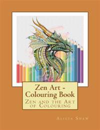 Zen Art - Zen and the Art of Colouring: Colouring Book with a Large Variety of Framed Pictures. Contains Zen Proverbs at the Back of Each Picture.