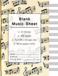 Blank Music Sheet: Music Manuscript Paper, Staff Paper, Musicians Notebook 12 Staves, 8.5 X 11, A4, 100 Pages