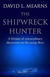 Shipwreck hunter - a lifetime of extraordinary discoveries on the ocean flo