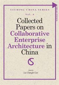 Collected Papers on Collaborative Enterprise Architecture in China