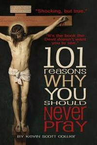 101 Reasons Why You Should Never Pray
