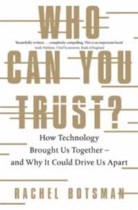 Who can you trust? - how technology brought us together - and why it could
