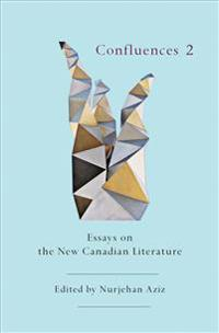 Confluences 2: Essays on the New Canadian Literature