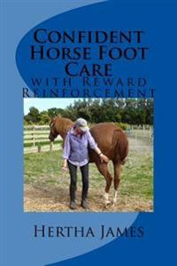 Confident Horse Foot Care: With Reward Reinforcement