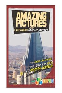Amazing Pictures and Facts about North Korea: The Most Amazing Fact Book for Kids about North Korea