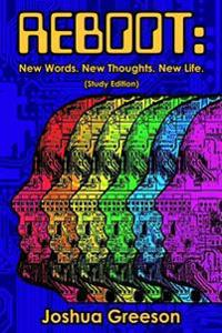 Reboot: New Words. New Thoughts. New Life. (Study Edition)