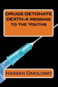 Drugs Detonate Death-A Message to the Youths