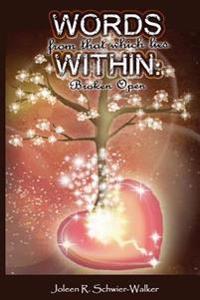 Words from That Which Lies Within: Broken Open: Broken Open