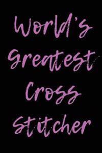 World's Greatest Cross Stitcher: Blank Lined Journal - 6x9 - Cross Stitching Crafts