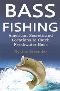Bass Fishing: American Secrets and Locations to Catch Freshwater Bass